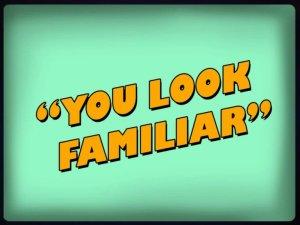 you-look-familiar